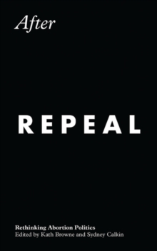 After Repeal : Rethinking Abortion Politics, Paperback / softback Book