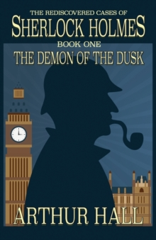 The Demon of the Dusk : The Rediscovered Cases of Sherlock Holmes Book 1, Paperback / softback Book