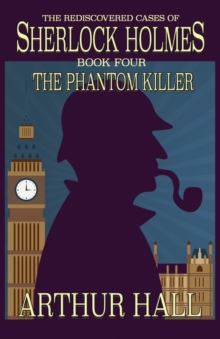 The Phantom Killer : The Rediscovered Cases of Sherlock Holmes Book 4, Paperback Book