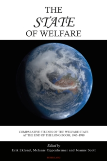 The State of Welfare : Comparative Studies of the Welfare State at the End of the Long Boom, 1965-1980, Paperback / softback Book