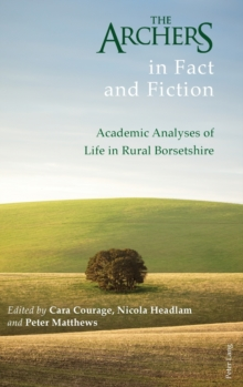 The Archers in Fact and Fiction : Academic Analyses of Life in Rural Borsetshire, Hardback Book
