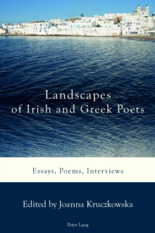 Landscapes of Irish and Greek Poets : Essays, Poems, Interviews, Paperback / softback Book