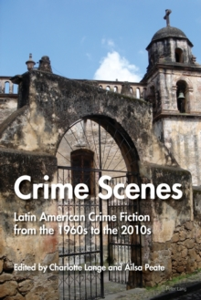 Crime Scenes : Latin American Crime Fiction from the 1960s to the 2010s, Paperback / softback Book