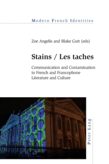 Stains / Les taches : Communication and Contamination in French and Francophone Literature and Culture, Paperback / softback Book
