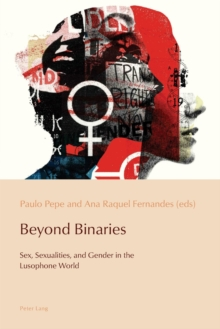 Beyond Binaries : Sex, Sexualities and Gender in the Lusophone World, Paperback / softback Book
