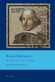 Roman Shakespeare : Intersecting Times, Spaces, Languages, Paperback / softback Book