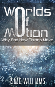 Worlds Of Motion: Why And How Things Move, Hardback Book