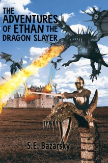 The Adventures of Ethan the Dragon Slayer, Paperback / softback Book