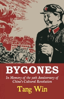 Bygones: In Memory Of The 50th Anniversary Of China's Cultural Revolution, Paperback Book