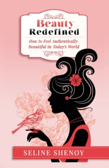 Beauty Redefined : How to Feel Authentically Beautiful in Today's World, Paperback / softback Book