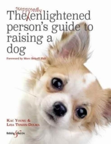 The Supposedly Enlightened Person's Guide to Raising a Dog, Paperback Book
