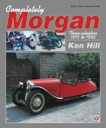 Completely Morgan : Three Wheelers 1910-1952, Paperback Book