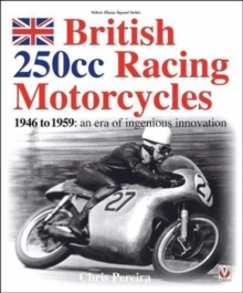 British 250cc racing Motorcycles 1946-1959 : an era of ingenious innovation, Paperback / softback Book