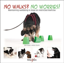 No walks? No worries! : Maintaining wellbeing in dogs on restricted exercise, Paperback / softback Book