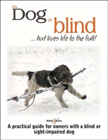 My dog is blind - but lives life to the full! : A practical guide for owners with a blind or sight-impaired dog, Paperback / softback Book