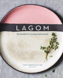 Lagom : The Swedish Art of Eating Harmoniously, Hardback Book