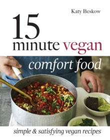 15 Minute Vegan Comfort Food : Simple & satisfying vegan recipes, Hardback Book