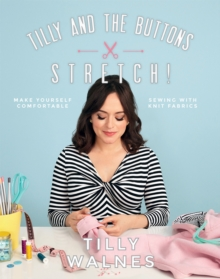 Tilly and the Buttons: Stretch! : Make Yourself Comfortable Sewing with Knit Fabrics, Paperback / softback Book