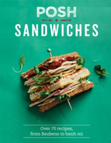 Posh Sandwiches : Over 70 recipes, from Reubens to banh mi, Hardback Book