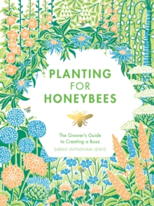 Planting for Honeybees : The grower's guide to creating a buzz, Hardback Book