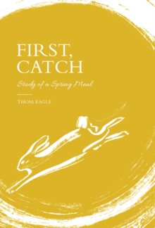 First, Catch : Study of a Spring Meal, Hardback Book