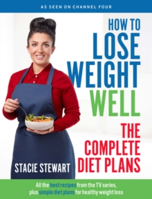 How to Lose Weight Well: The Complete Diet Plans : All the best recipes from the TV series, plus simple diet plans for healthy weight loss, Paperback / softback Book