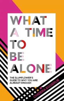 What a Time to be Alone : The Slumflower's guide to why you are already enough, Hardback Book