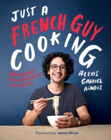 Just a French Guy Cooking : Easy recipes and kitchen hacks for rookies, Hardback Book