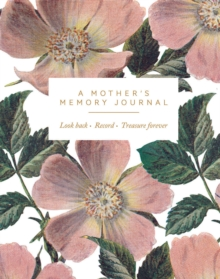 A Mother's Memory Journal : Look Back. Record. Treasure Forever., Notebook / blank book Book