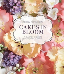 Cakes in Bloom : The art of exquisite sugarcraft flowers, Hardback Book