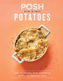 Posh Potatoes : Over 70 recipes, from wondrous waffles to fabulous fries, Hardback Book