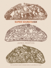 Super Sourdough : The Foolproof Guide to Making World-Class Bread at Home, Hardback Book