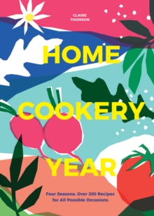 Home Cookery Year : Four Seasons, Over 200 Recipes for All Possible Occasions, Hardback Book
