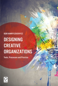 Designing Creative Organizations : Tools, Processes and Practice, Hardback Book