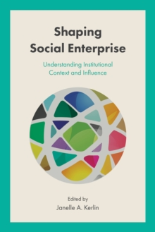 Shaping Social Enterprise : Understanding Institutional Context and Influence, Hardback Book