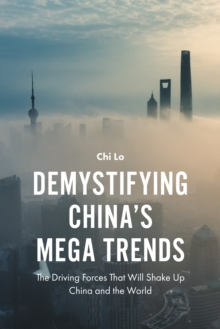 Demystifying China's Mega Trends : The Driving Forces That Will Shake Up China and the World, Hardback Book