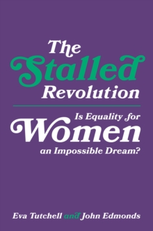 The Stalled Revolution : Is Equality for Women an Impossible Dream?, Hardback Book