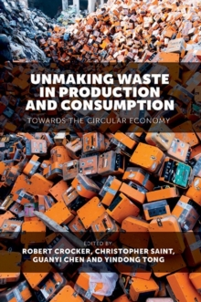 Unmaking Waste in Production and Consumption : Towards The Circular Economy, Hardback Book