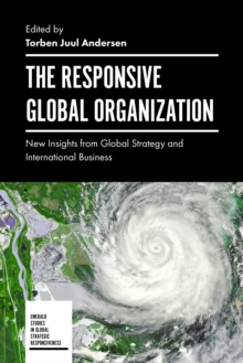 The Responsive Global Organization : New Insights from Global Strategy and International Business, Hardback Book