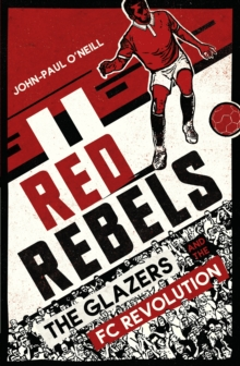 Red Rebels : The Glazers and the FC Revolution, Paperback / softback Book