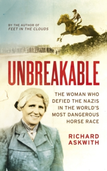 Unbreakable : The Woman Who Defied the Nazis in the World's Most Dangerous Horse Race, Hardback Book