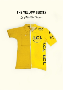 The Yellow Jersey : WINNER OF THE 2020 TELEGRAPH SPORTS BOOK AWARDS CYCLING BOOK OF THE YEAR, Hardback Book