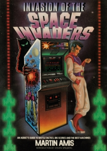 Invasion of the Space Invaders : An Addict's Guide to Battle Tactics, Big Scores and the Best Machines, Paperback / softback Book