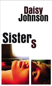 Sisters : the exhilarating new novel from the Booker prize shortlisted author of Everything Under, Hardback Book