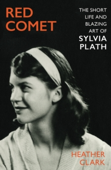 Red Comet : The Short Life and Blazing Art of Sylvia Plath, Hardback Book