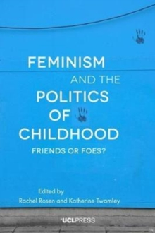 Feminism and the Politics of Childhood : Friends or Foes?, Paperback / softback Book