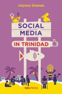 Social Media in Trinidad : Values and Visibility, Paperback / softback Book