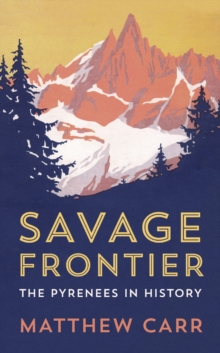 Savage Frontier : The Pyrenees in History, Hardback Book