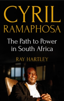 Cyril Ramaphosa : The Path to Power in South Africa, Paperback Book