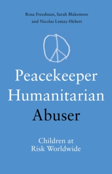Peacekeeper, Humanitarian, Abuser : Children at Risk Worldwide, Paperback / softback Book